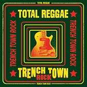 Total Reggae: Trench Town Rock von Various Artists