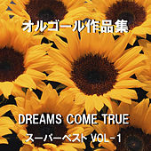 A Musical Box Rendition of Dreams Come True Super Best Vol. 1 by Orgel Sound