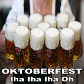 Oktoberfest Iha Iha Iha Oh (Große Brüste, großes Bier, große Bratwürste und Flirten Hits) by Various Artists