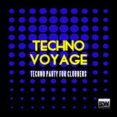 Techno Voyage (Techno Party for Clubbers) by Various Artists