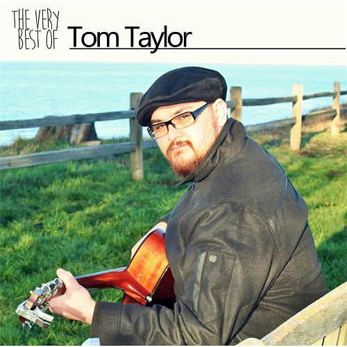 The Very Best of Tom Taylor by tom taylor