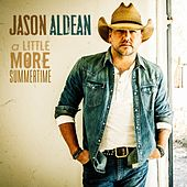 A Little More Summertime by Jason Aldean