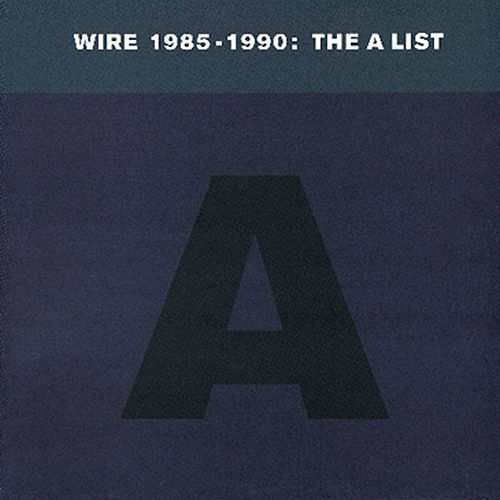 1985-1990: The A List by Wire