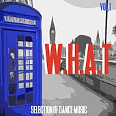 W.H.A.T., Vol. 1 - Selection of Dance Music by Various Artists