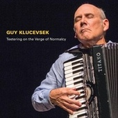 Guy Klucevsek: Teetering on the Verge of Normalcy by Various Artists