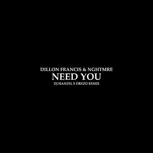 Need You (DJ Hanzel & Drezo Remix) by Dillon Francis