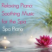 Relaxing Piano: Soothing Music for the Spa by Spa Piano