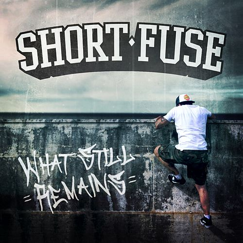 What Still Remains by Short Fuse
