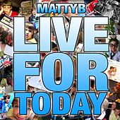 Live for Today by Matty B