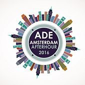 Ade Amsterdam Afterhour 2016 by Various Artists