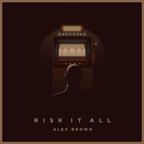 Risk It All by Alex Brown