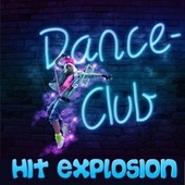 Hit Explosion: Dance Club by Various Artists