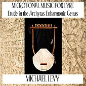 Microtonal Music for Lyre (Etude in the Archytas Enharmonic Genus) by Michael Levy