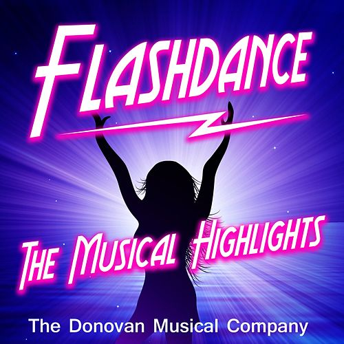 Flashdance by The Donovan Musical Company