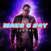Make U Say by Iz-Real