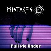 Pull Me Under by The Mistakes
