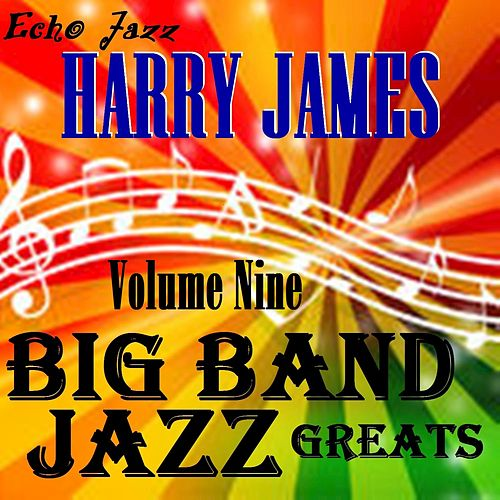 Big Band Jazz Greats Vol. 9 by Harry James