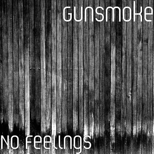 No Feelings by Gunsmoke