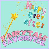 Fairytale Favorites: Happy Ever After… by Various Artists