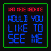 Would You Like to See Me by Man Made Machine