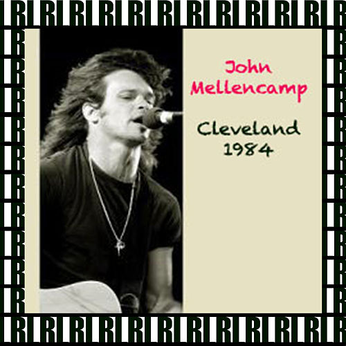 Agora Ballroom, Cleveland, Oh. July 25th, 1984 (Remastered, Live On Broadcasting) von John Mellencamp