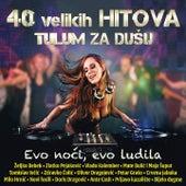 40 Velikih Hitova Tulum Za Dušu - Evo Noći, Evo Ludila by Various Artists