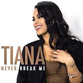 Never Break Me - Single by Tiana