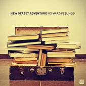 No Hard Feelings (Deluxe) by New Street Adventure