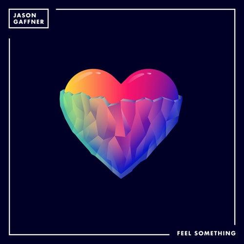 Feel Something by Jason Gaffner