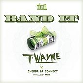 Band It  (feat. Chedda Da Connect) by T-Wayne