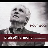 Holy God: Praise & Harmony (A Cappella Worship) by Keith Lancaster