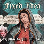 Cruise to My Blues by Fixed Idea