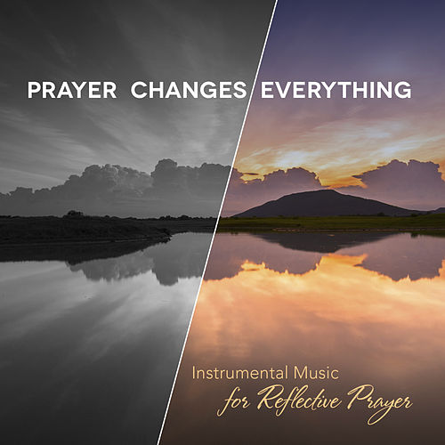 Prayer Changes Everything by Phillip Keveren