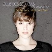 Bye-Bye Baby I Won't Come Back by Club Des Belugas