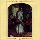 More Love Songs by Loudon Wainwright III