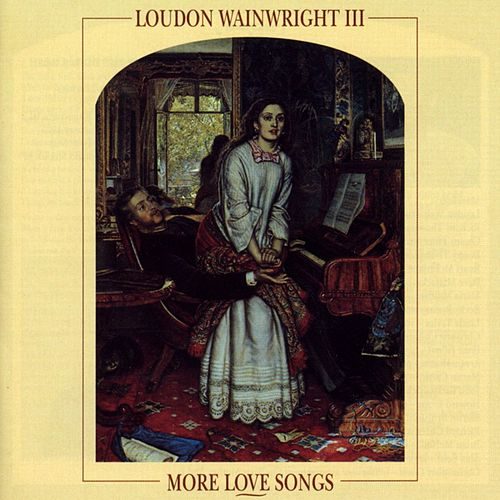 More Love Songs by Loudon Wainwright III