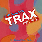 Trax Records: Acid Classics by Various Artists
