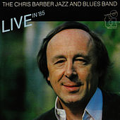 Live In '85 by Chris Barber Jazz And Blues Band