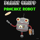 Pancake Robot by Parry Gripp