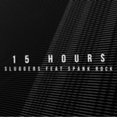 15 Hours by Sluggers