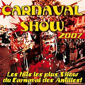 Carnaval Show 2007 (Les hits les plus show du carnaval des Antilles!) by Various Artists