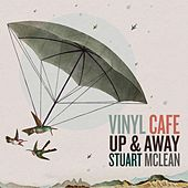 Vinyl Cafe: Up & Away by Stuart McLean