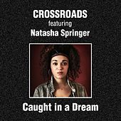 Caught in a Dream by The Crossroads