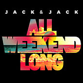 All Weekend Long by Jack & Jack