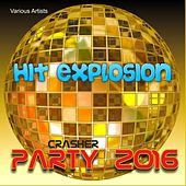 Hit Explosion: Party Crasher 2016 by Various Artists