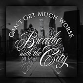 Can't Get Much Worse - Single by Breathe