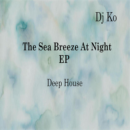 The Sea Breeze at Night - EP by Dj K.O.