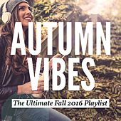 Autumn Vibes - The Ultimate Fall 2016 Playlist by Various Artists