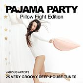 Pajama Party (Pillow Fight Edition) [25 Very Groovy Deep-House Tunes] by Various Artists