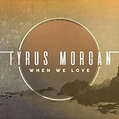 When We Love by Tyrus Morgan